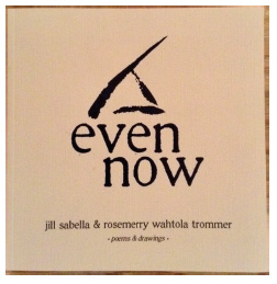 EVEN NOW BY JILL SABELLA & ROSEMERRY WAHTOLA TROMMER