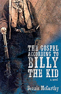 THE GOSPEL ACCORDING TO BILLY THE KID BY DENNIS MCCARTHY